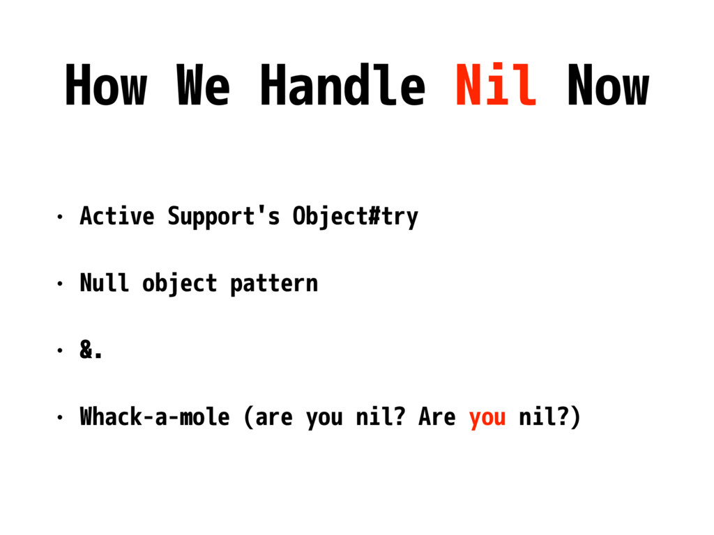 How We Handle Nil Now • Active Support's Object...