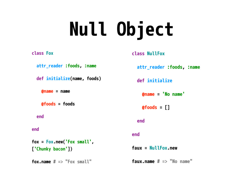 Null Object class Fox attr_reader :foods, :name...