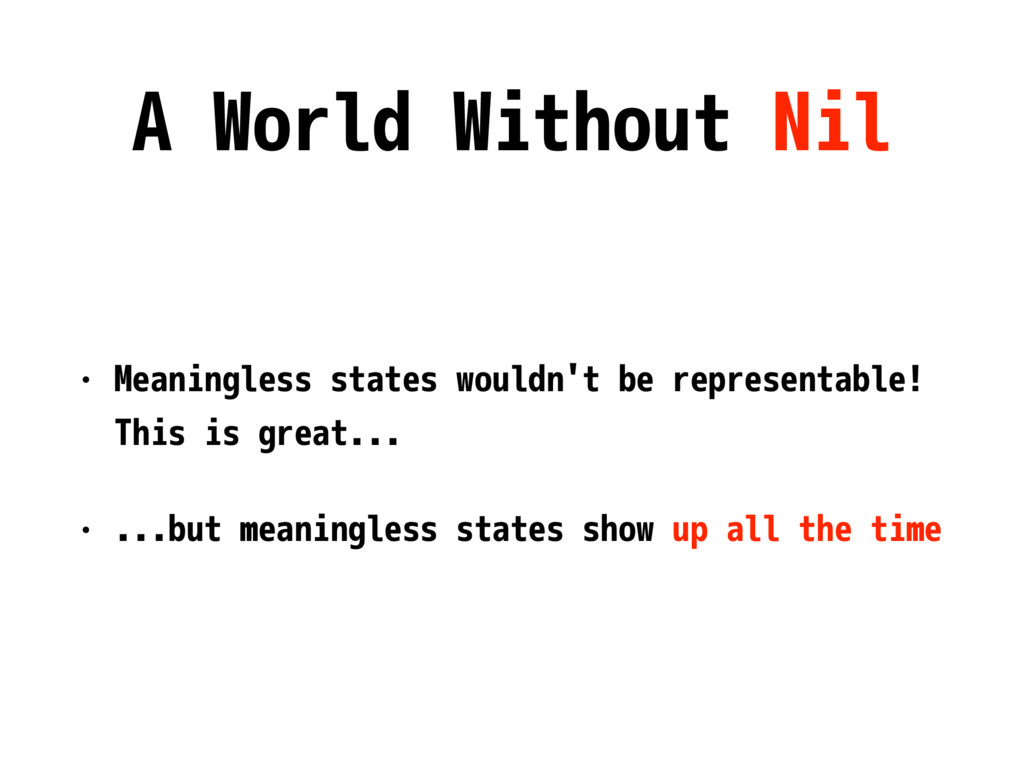 A World Without Nil • Meaningless states wouldn...