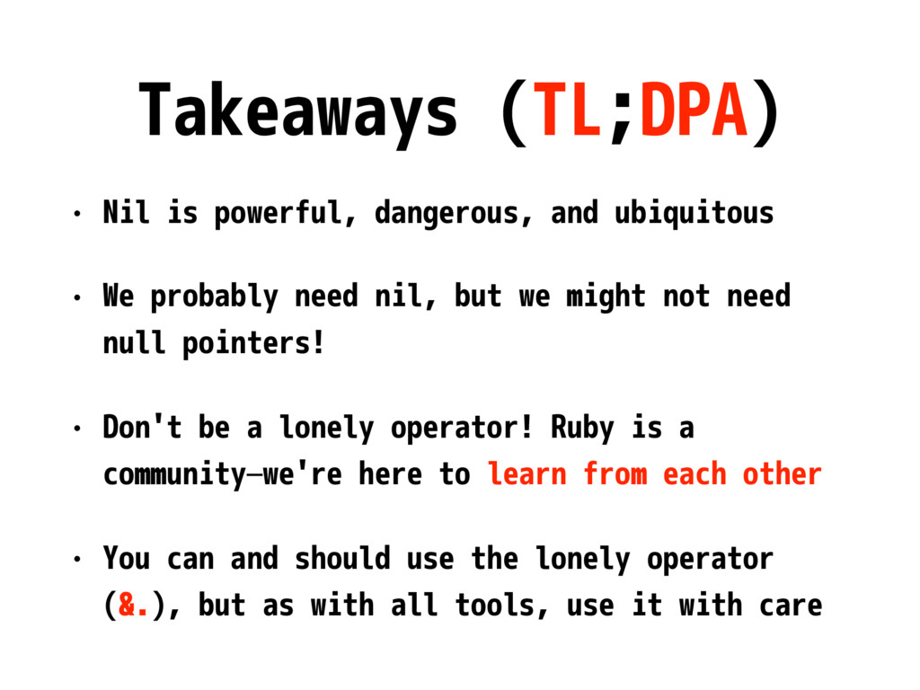 Takeaways (TL;DPA) • Nil is powerful, dangerous...