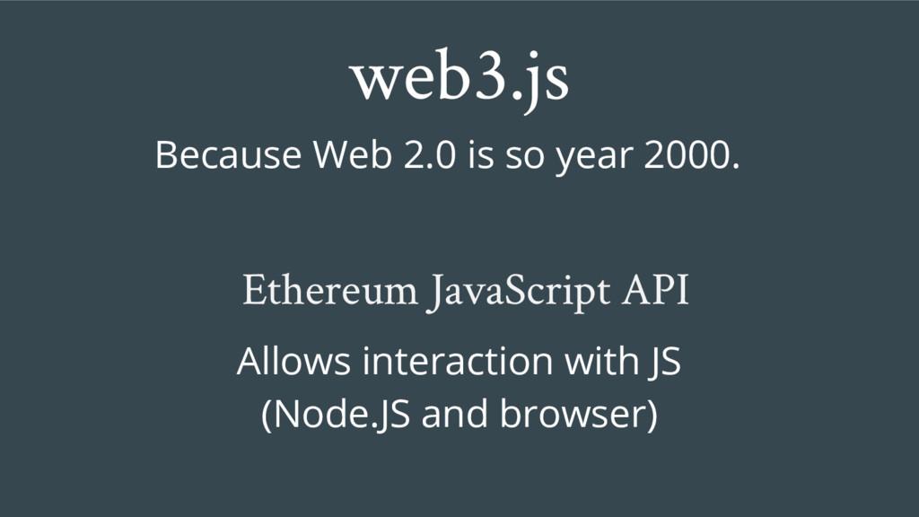 web3.js Ethereum JavaScript API Because Web 2.0...