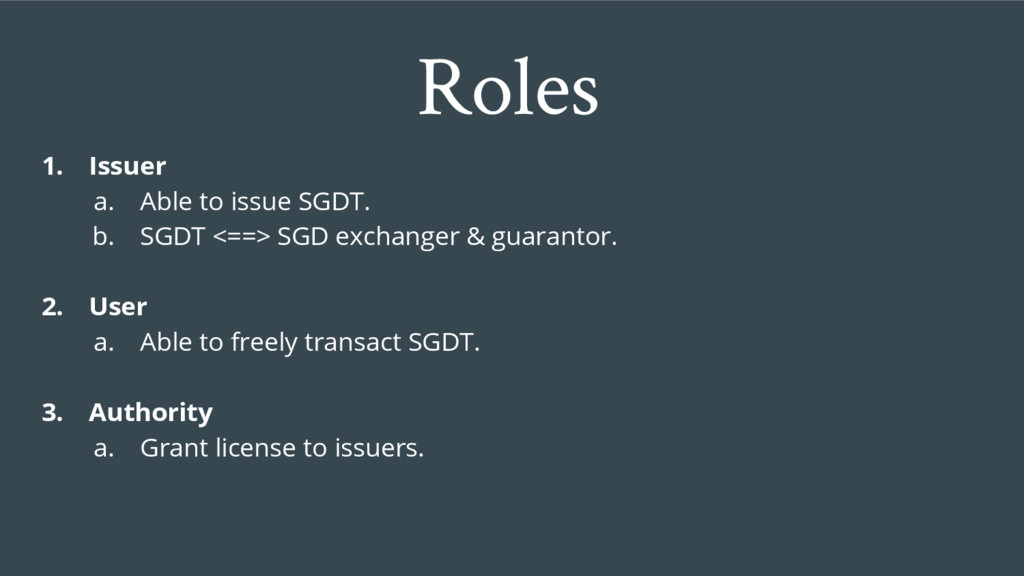 Roles 1. Issuer a. Able to issue SGDT. b. SGDT ...