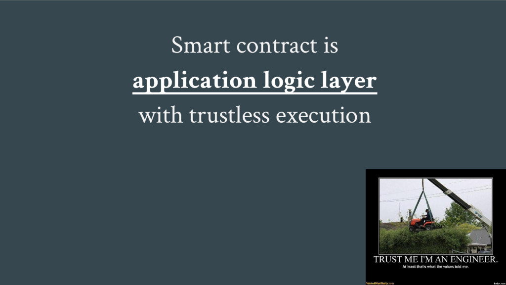 Smart contract is application logic layer with ...