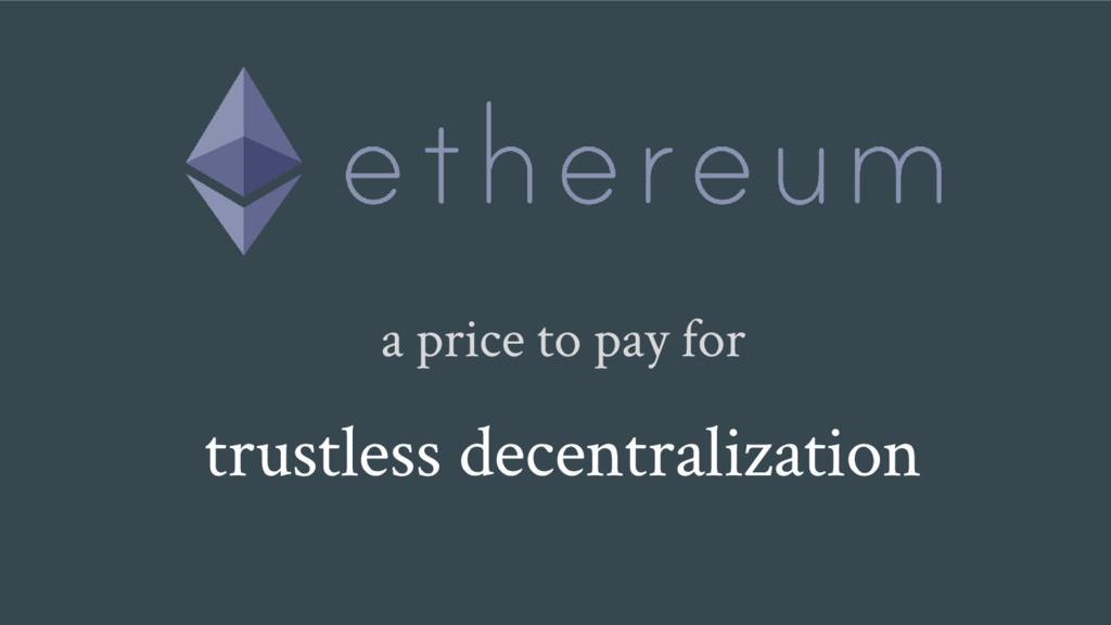 a price to pay for trustless decentralization