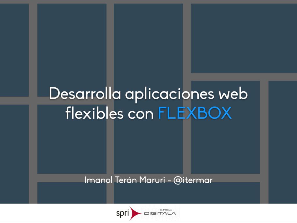 Desarrolla aplicaciones web flexibles con FLEXB...