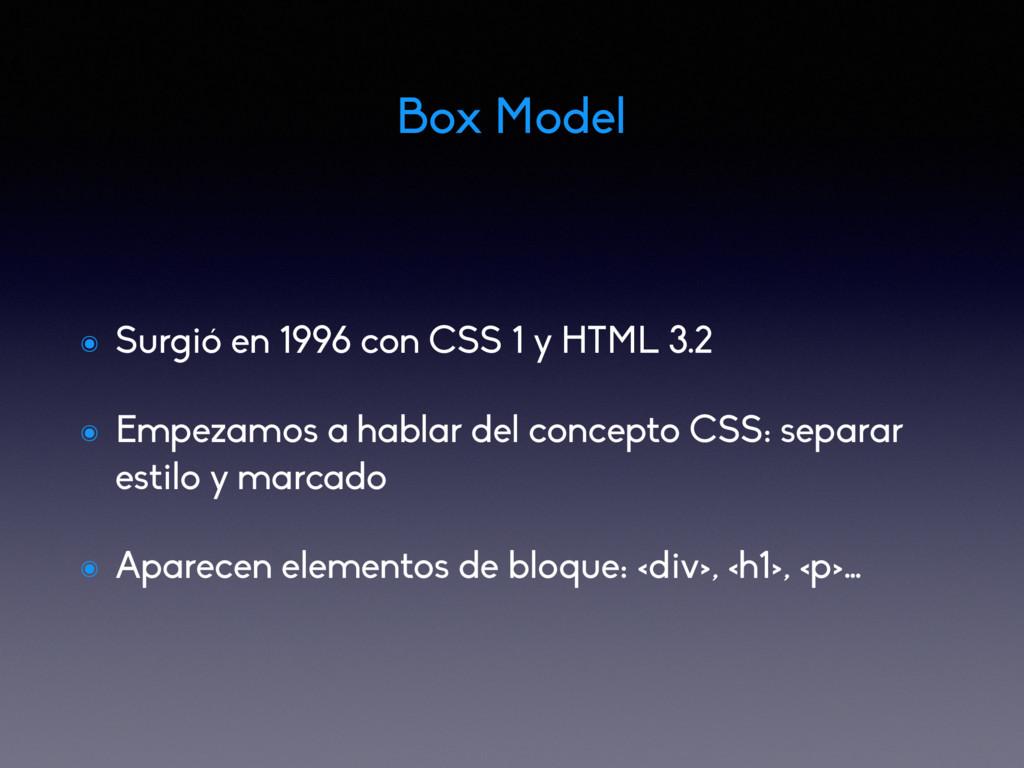 Box Model ๏ Surgió en 1996 con CSS 1 y HTML 3.2...