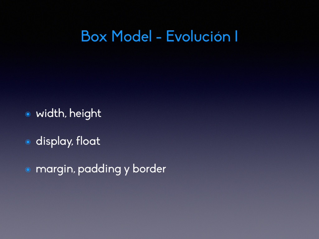 Box Model - Evolución I ๏ width, height ๏ displ...