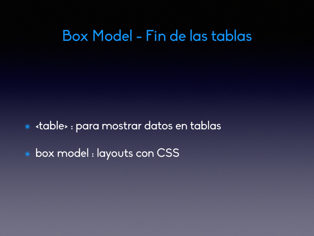 Box Model - Fin de las tablas ๏ <table> : para ...