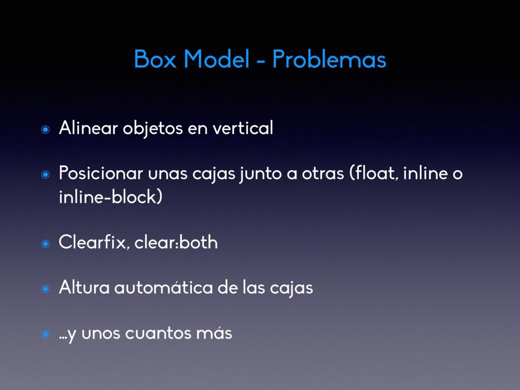 Box Model - Problemas ๏ Alinear objetos en vert...
