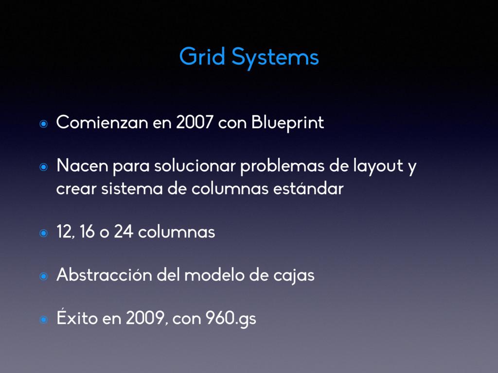 Grid Systems ๏ Comienzan en 2007 con Blueprint ...