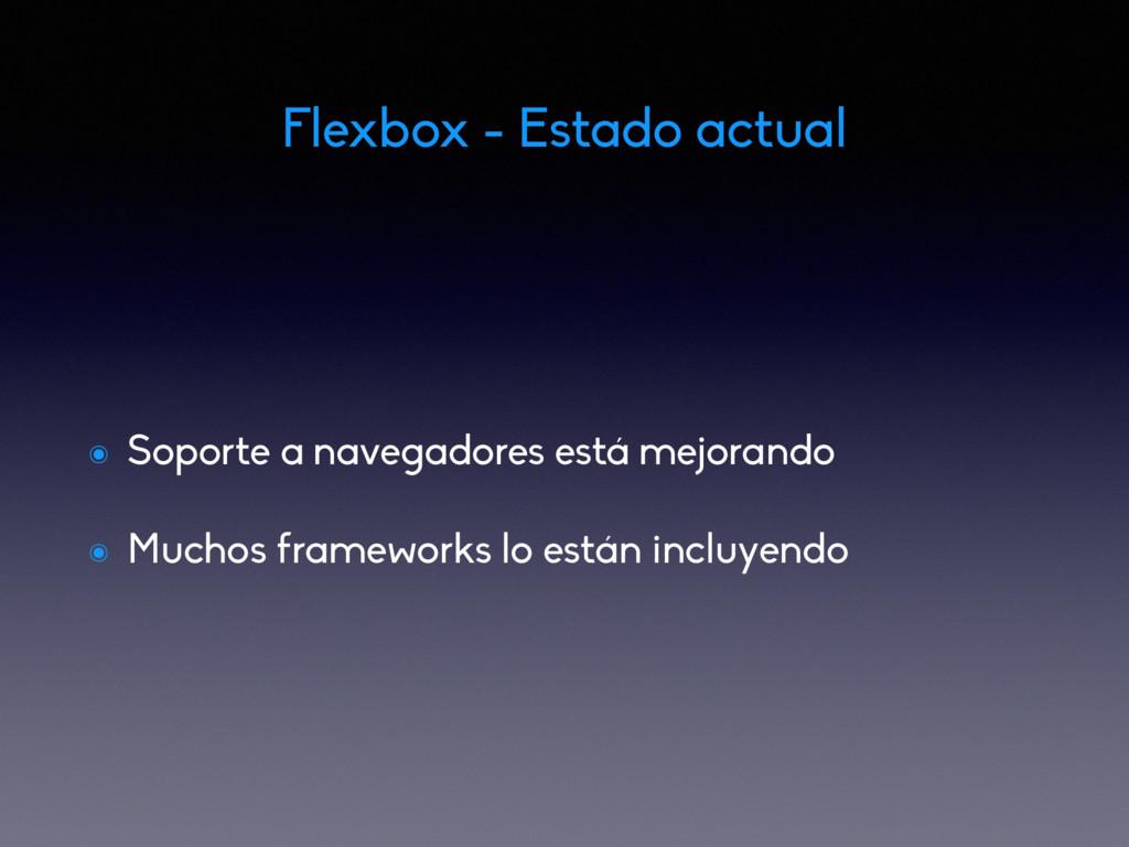 Flexbox - Estado actual ๏ Soporte a navegadores...