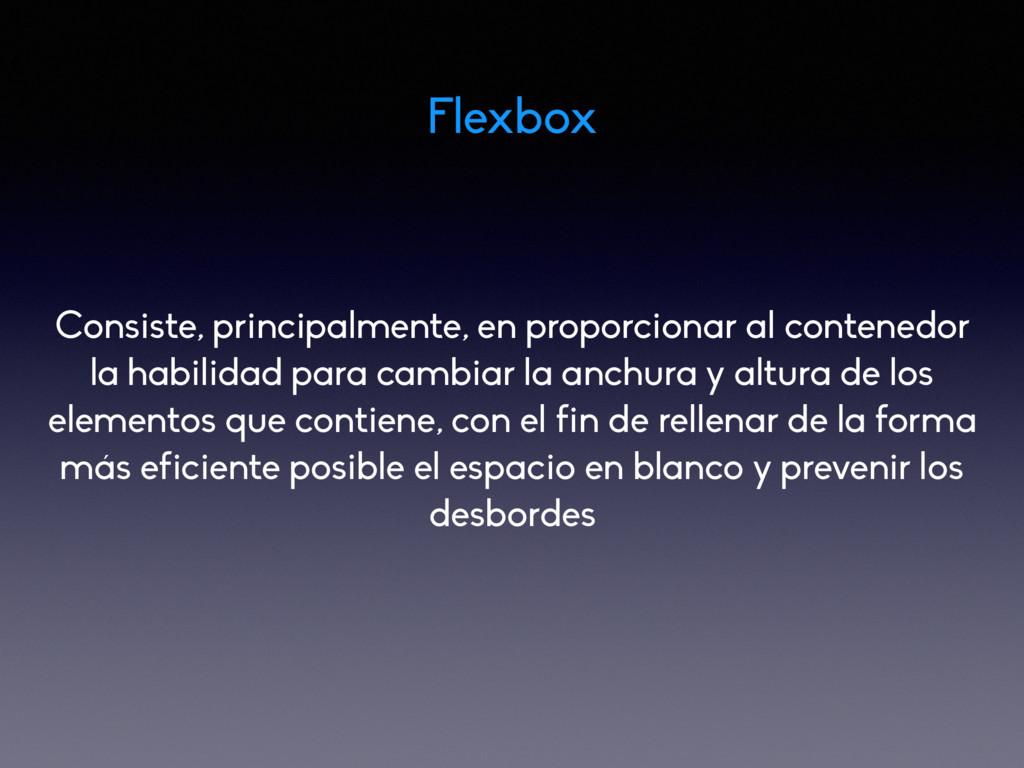 Flexbox Consiste, principalmente, en proporcion...