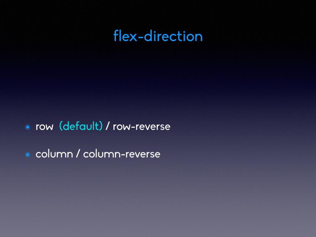 ๏ row (default) / row-reverse ๏ column / column...
