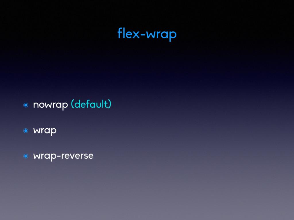 ๏ nowrap (default) ๏ wrap ๏ wrap-reverse flex-w...