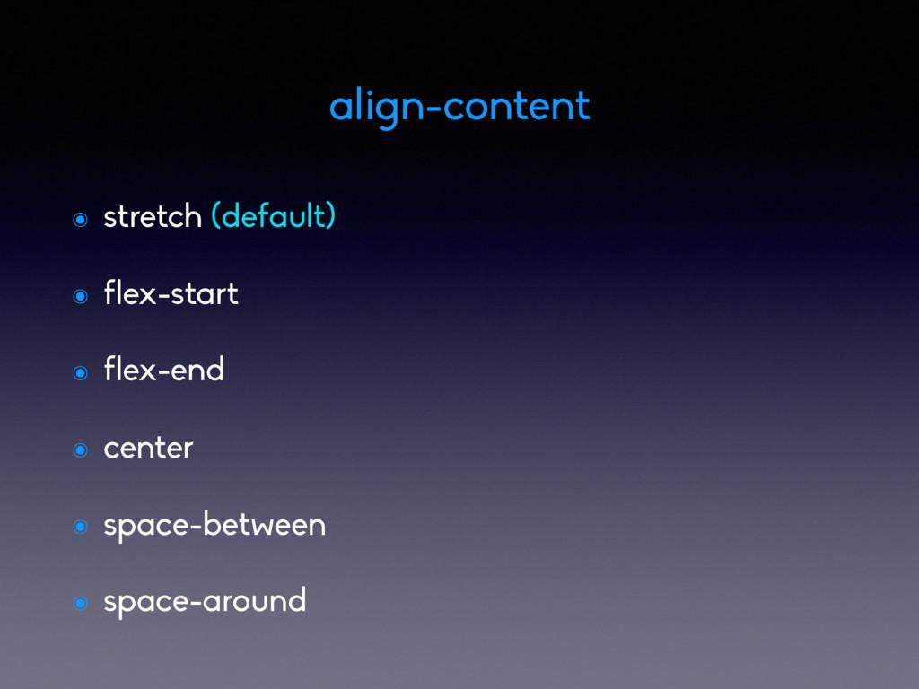 ๏ stretch (default) ๏ flex-start ๏ flex-end ๏ c...