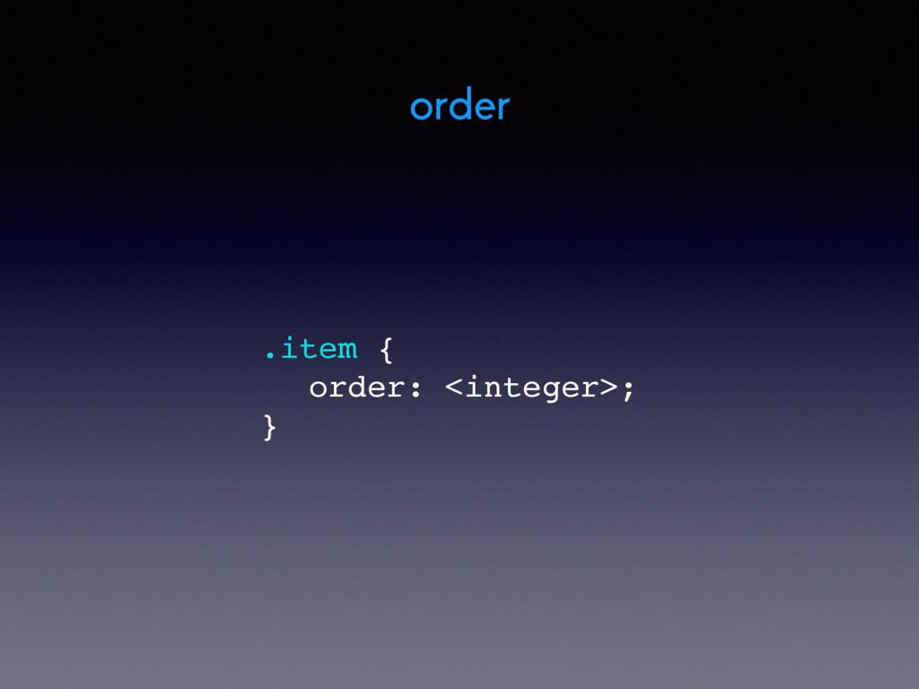 order .item { order: <integer>; }