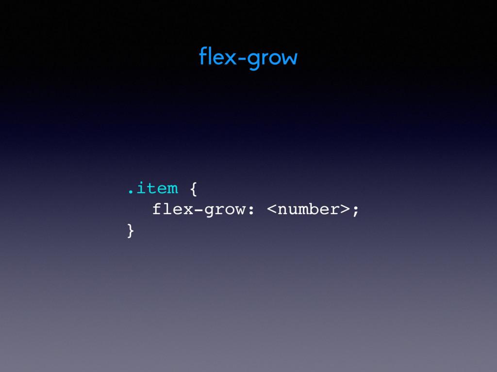 flex-grow .item { flex-grow: <number>; }