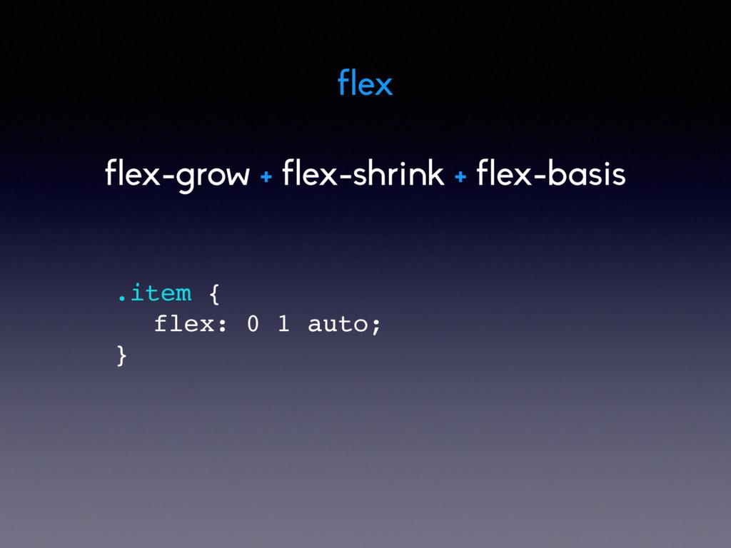 flex .item { flex: 0 1 auto; /* default */ } fl...