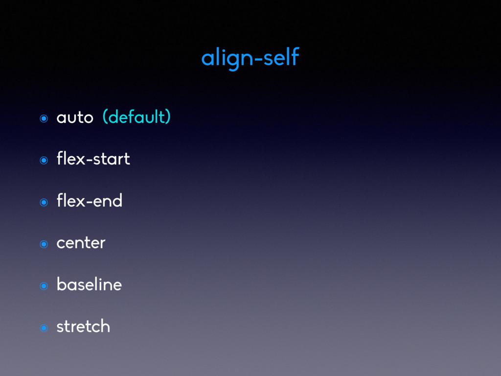 align-self ๏ auto (default) ๏ flex-start ๏ flex...