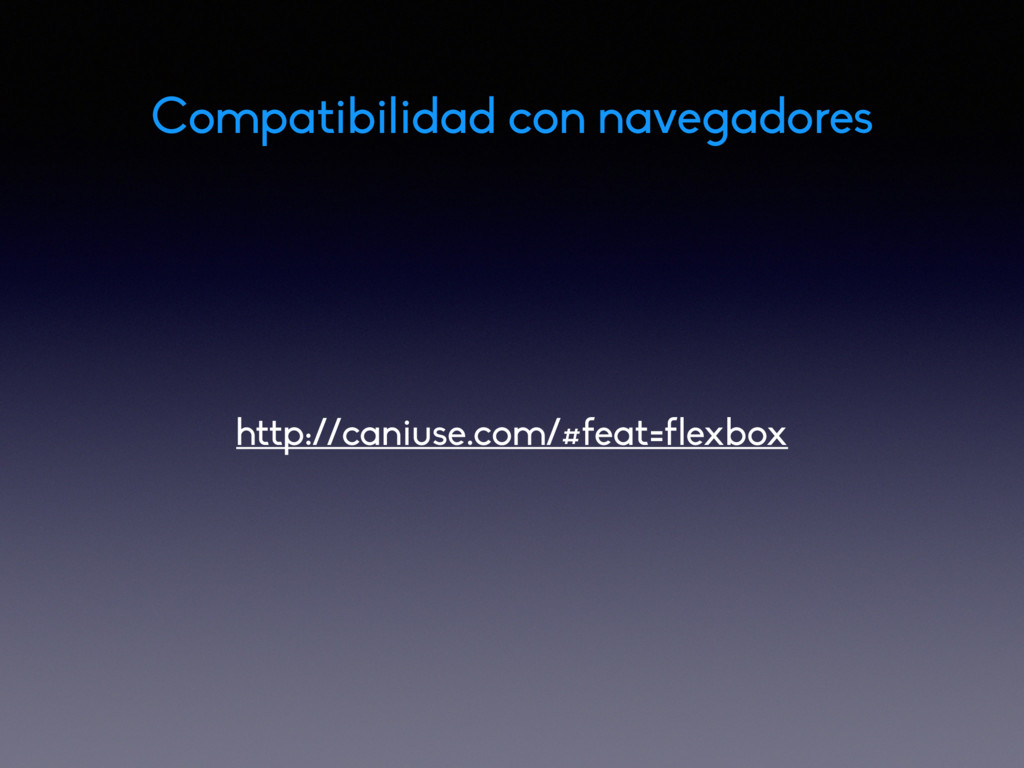 http://caniuse.com/#feat=flexbox Compatibilidad...