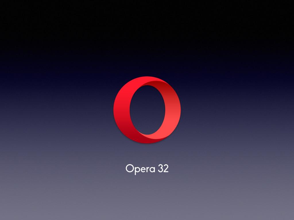 Opera 32