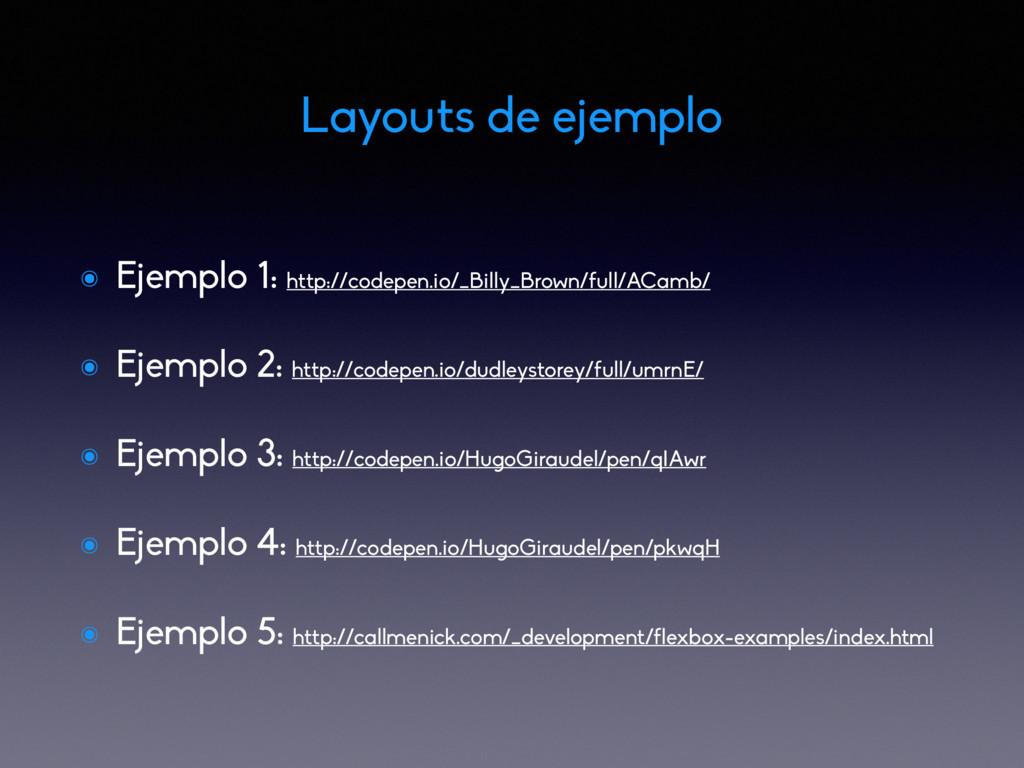 Layouts de ejemplo ๏ Ejemplo 1: http://codepen....