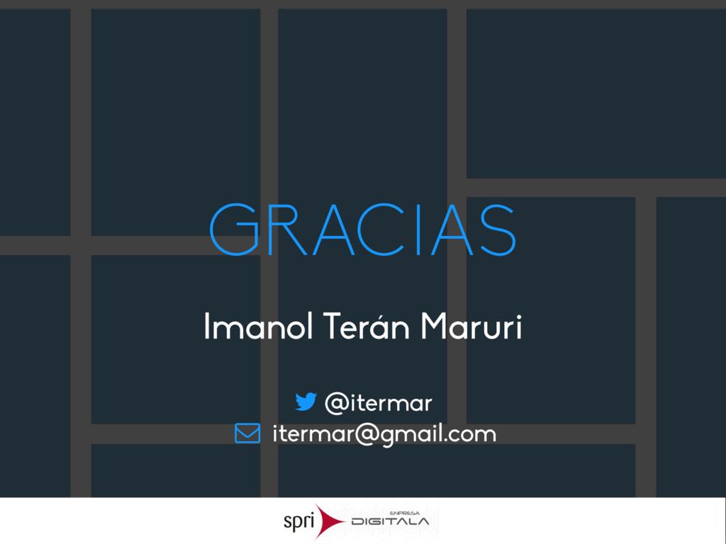 GRACIAS Imanol Terán Maruri @itermar itermar@gm...