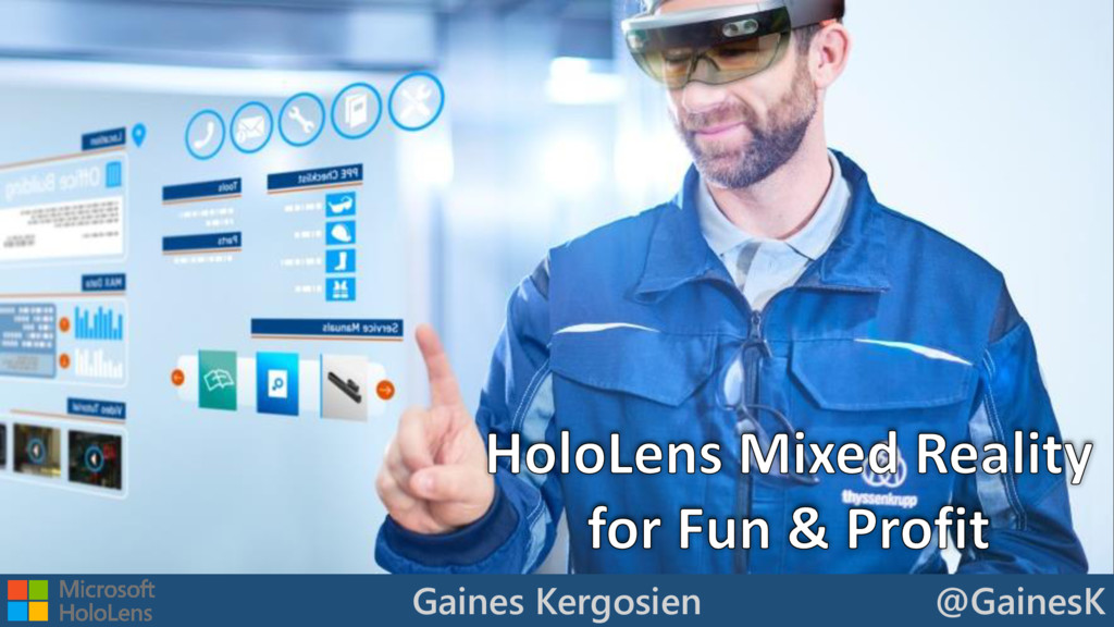 HoloLens Mixed Reality @GainesK Gaines Kergosien