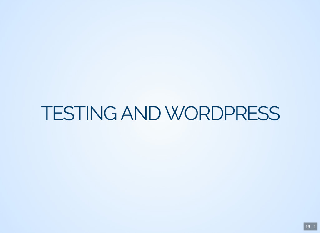 TESTING AND WORDPRESS 16 . 1