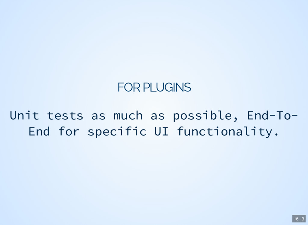 FOR PLUGINS Unit tests as much as possible, End...