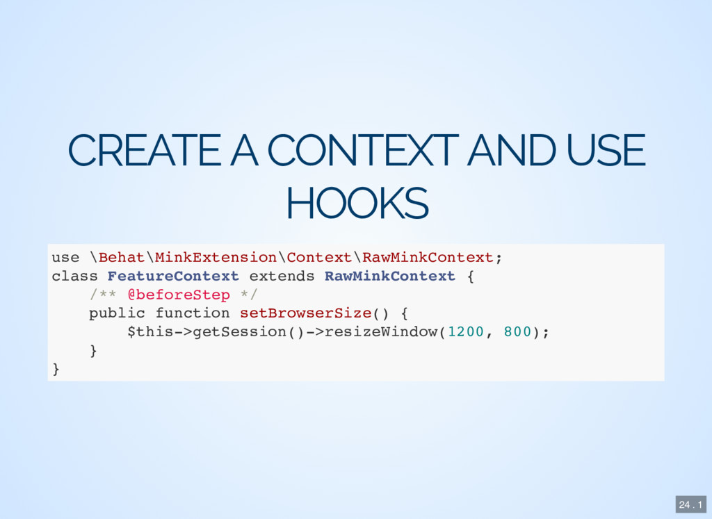 CREATE A CONTEXT AND USE HOOKS use \Behat\MinkE...