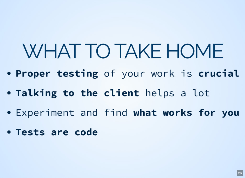WHAT TO TAKE HOME Proper testing of your work i...