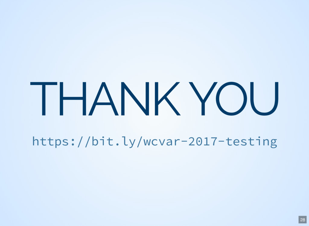 THANK YOU https://bit.ly/wcvar-2017-testing 28