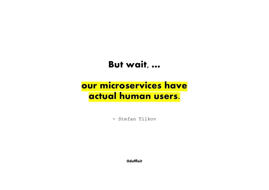 @duffleit But wait, … our microservices have ac...