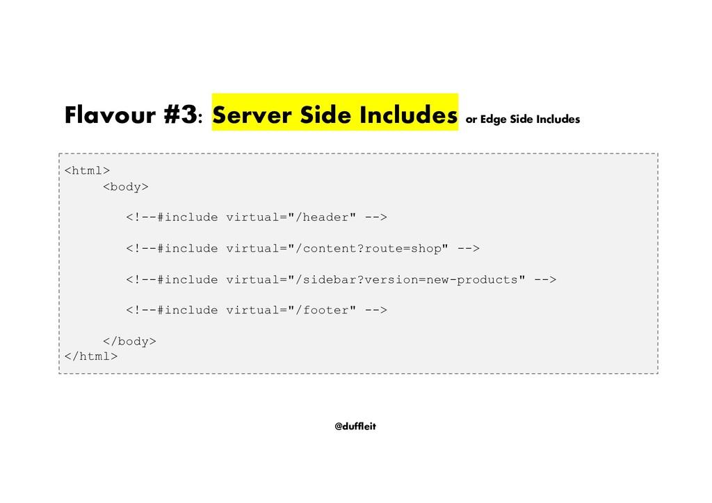 @duffleit Flavour #3: Server Side Includes or E...