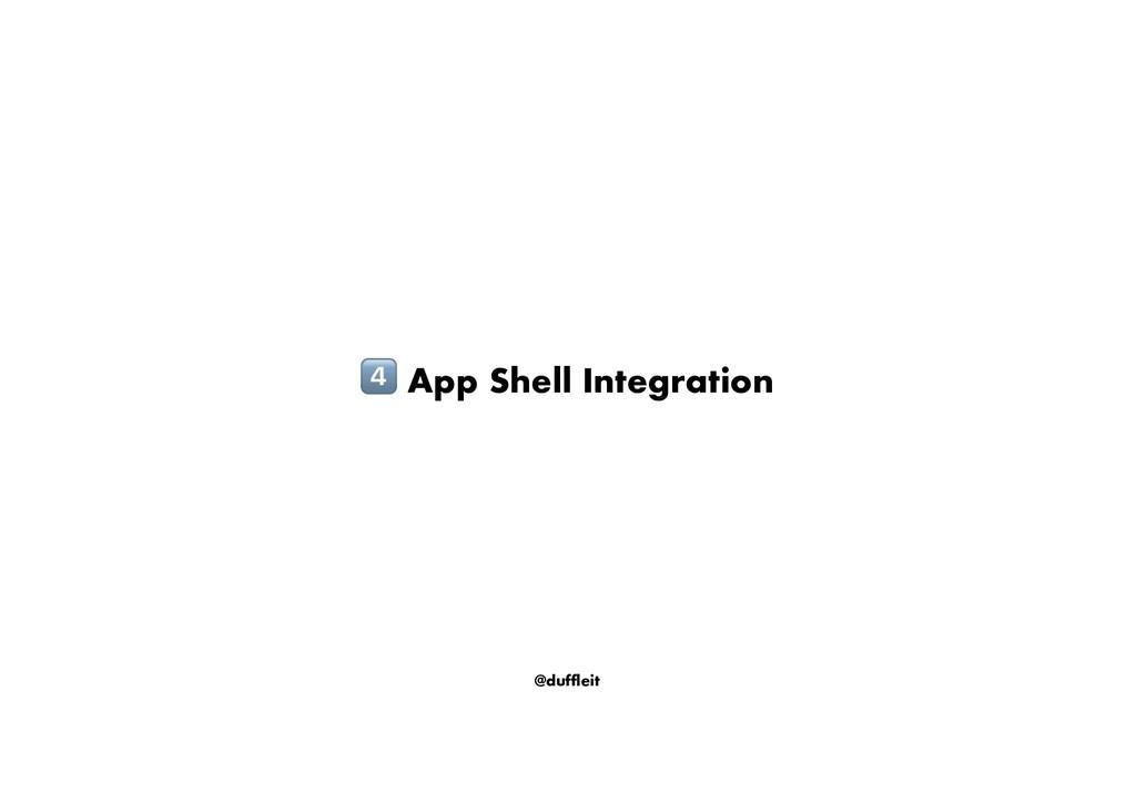 @duffleit ! App Shell Integration