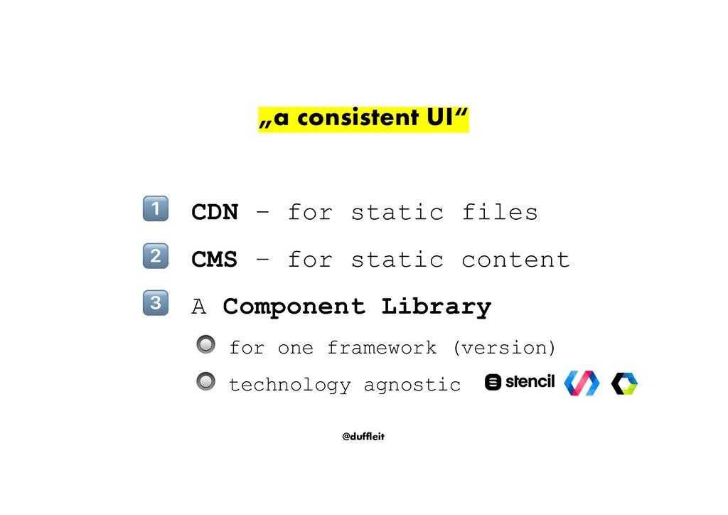 """@duffleit """"a consistent UI"""" ! CDN – for static ..."""