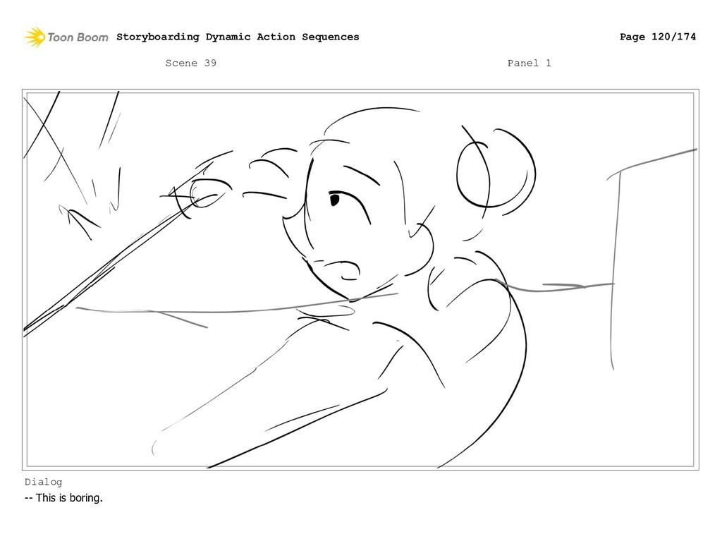 Scene 39 Panel 1 Dialog -- This is boring. Stor...