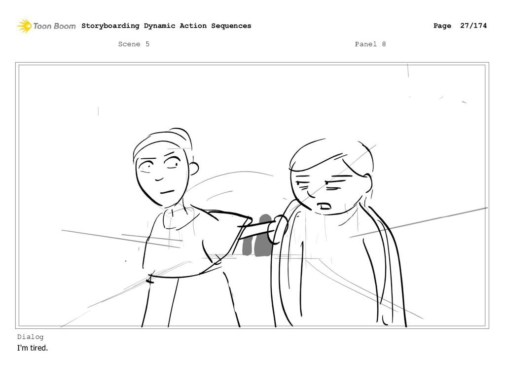 Scene 5 Panel 8 Dialog I'm tired. Storyboarding...