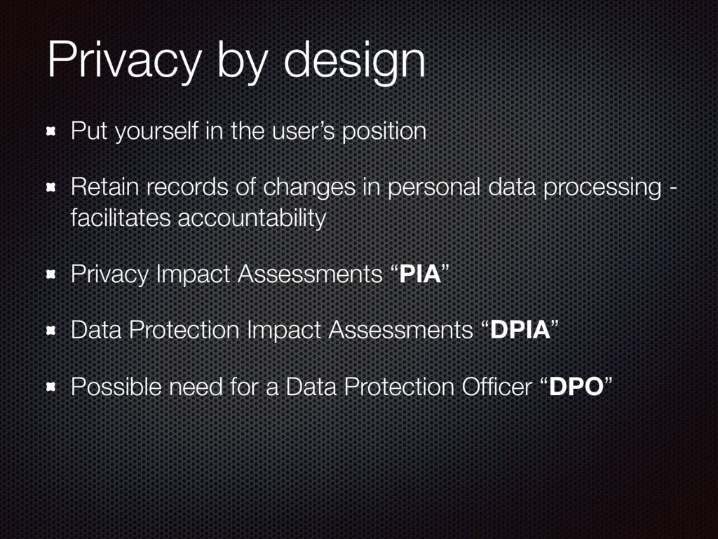 Privacy by design Put yourself in the user's po...