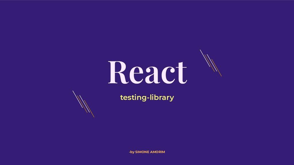 React -by SIMONE AMORIM testing-library