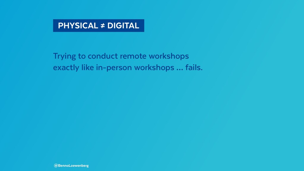 PHYSICAL ≠ DIGITAL Trying to conduct remote ...