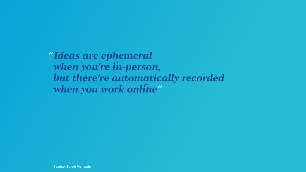 "Source: Sarah McIlwain ""Ideas are ephemeral wh..."