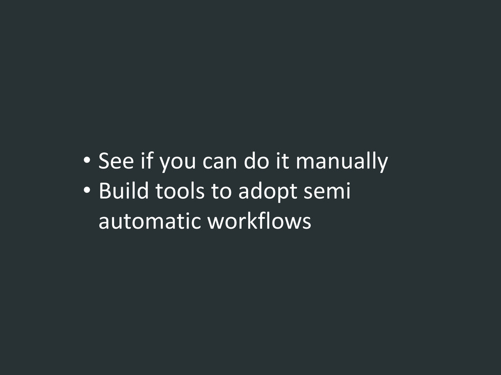 • See if you can do it manually • Build tools t...