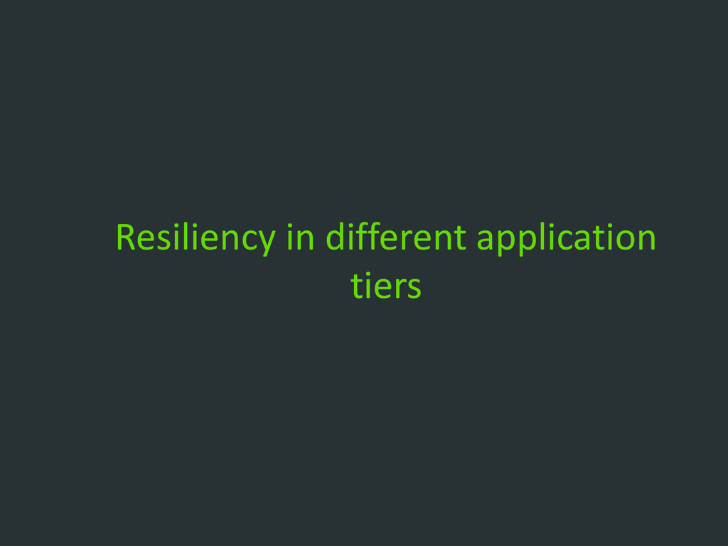 Resiliency in different application tiers