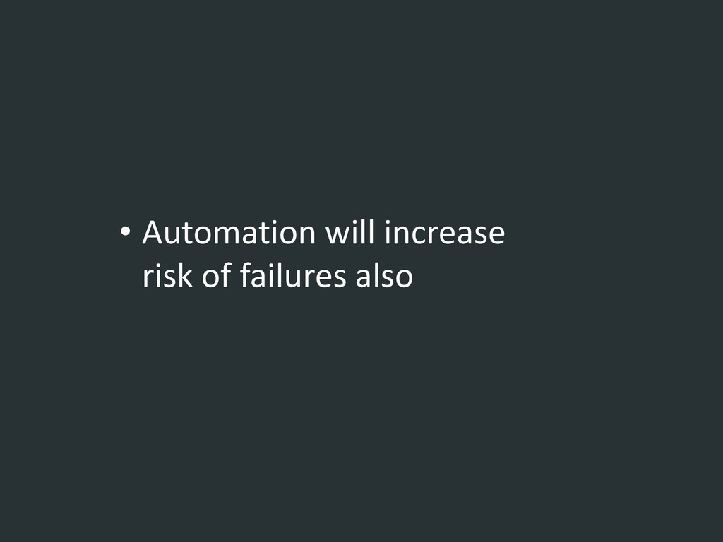 • Automation will increase risk of failures also