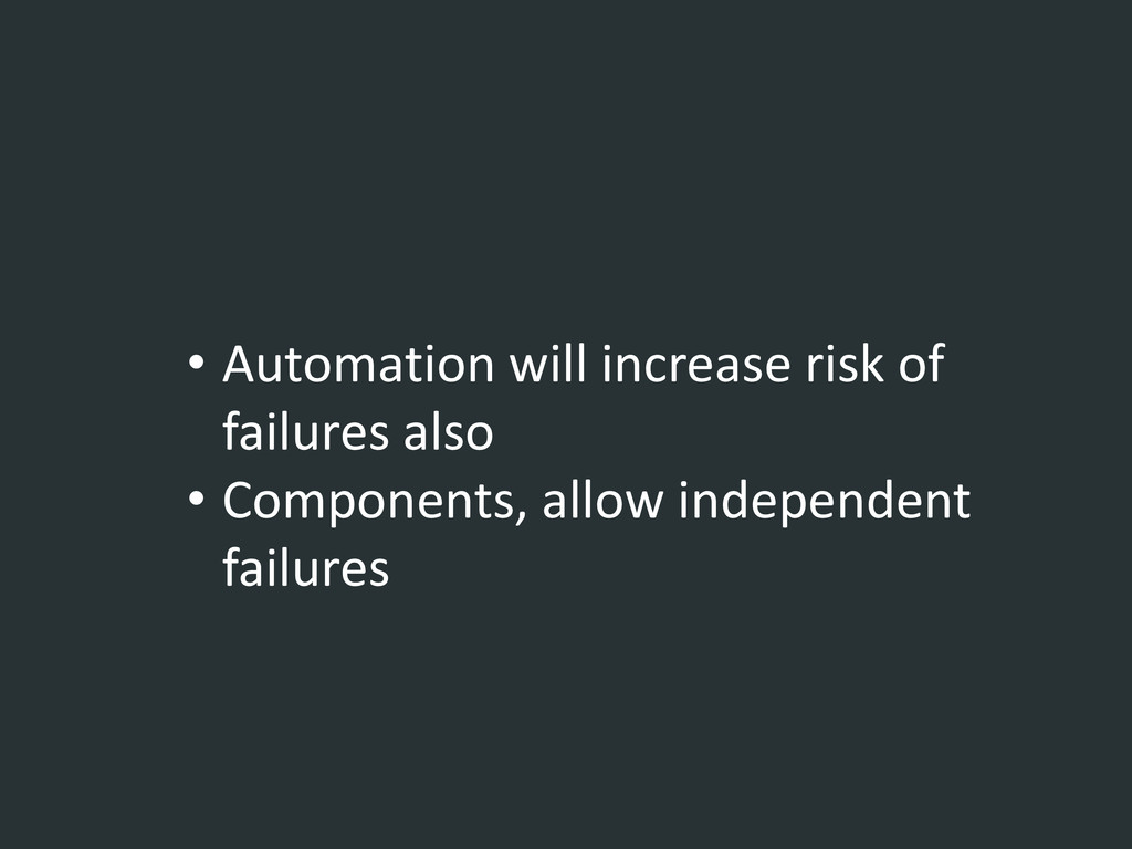 • Automation will increase risk of failures als...