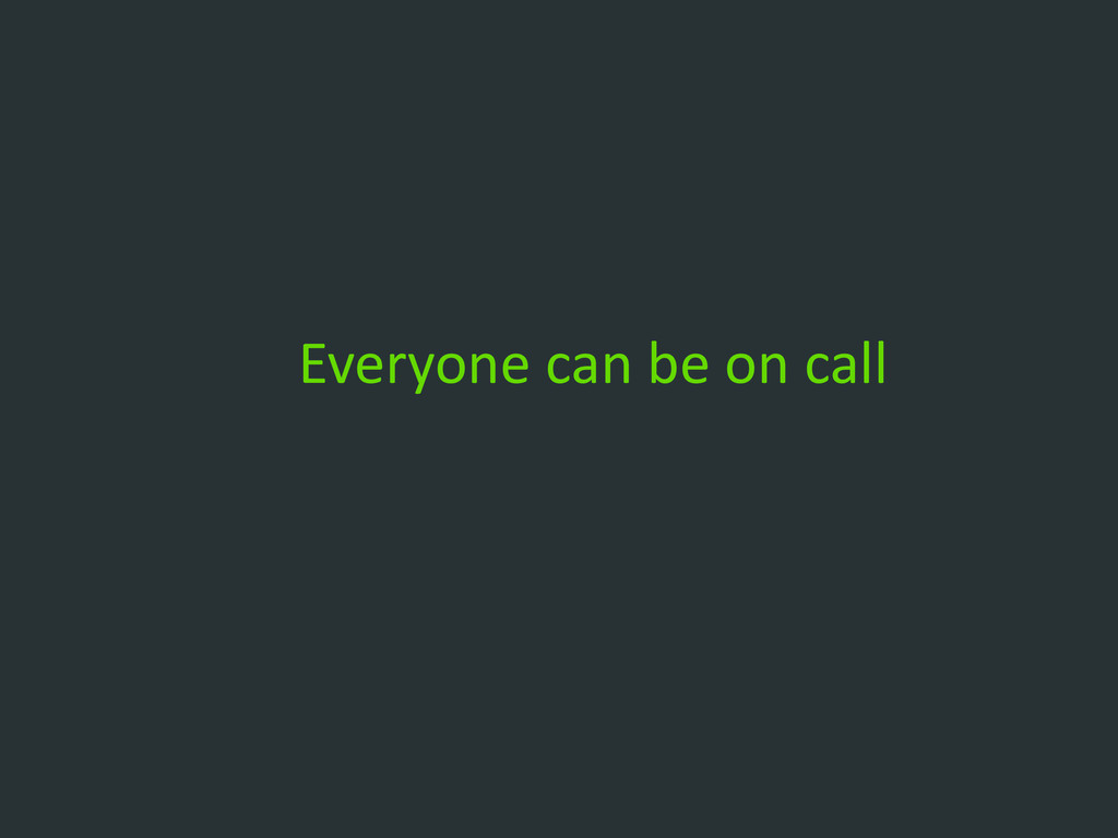 Everyone can be on call