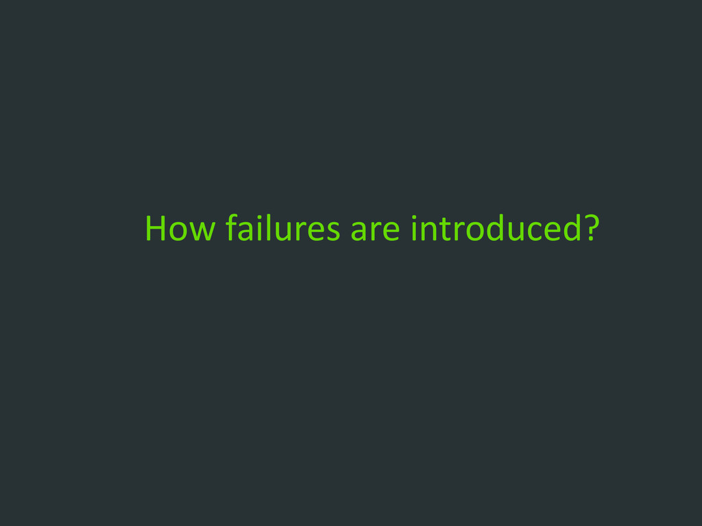 How failures are introduced?