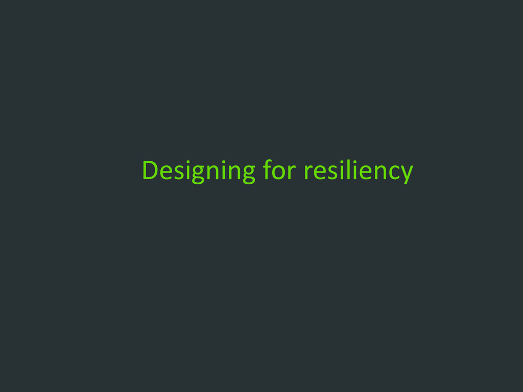 Designing for resiliency